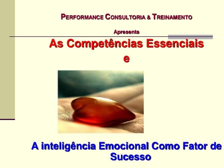 PERFORMANCE CONSULTORIA & TREINAMENTO<br />Apresenta<br />As Competências Essenciais<br />e<br />A inteligência Emocional ...