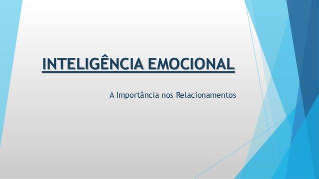 INTELIGÊNCIA EMOCIONAL  A Importância nos Relacionamentos