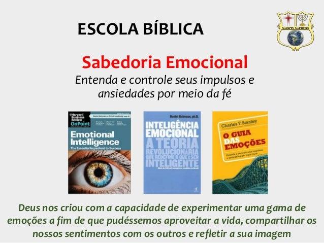 Sabedoria Emocional Entenda e controle seus impulsos e ansiedades por meio da fé ESCOLA BÍBLICA Deus nos criou com a capac...