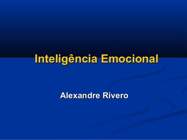 Inteligência EmocionalInteligência Emocional Alexandre RiveroAlexandre Rivero