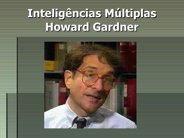 Inteligências Múltiplas  Howard Gardner