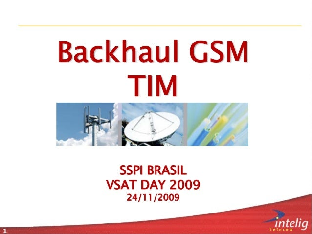1 Backhaul GSM TIM SSPI BRASIL VSAT DAY 2009 24/11/2009