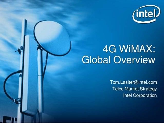 Tom.Lasiter@intel.com Telco Market Strategy Intel Corporation 4G WiMAX: Global Overview