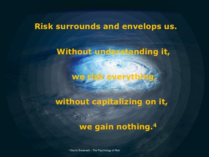 Risk surrounds and envelops us.                                       Without understanding it,                           ...