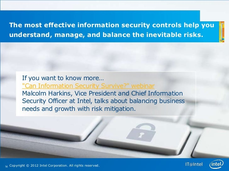 The most effective information security controls help you  understand, manage, and balance the inevitable risks.          ...