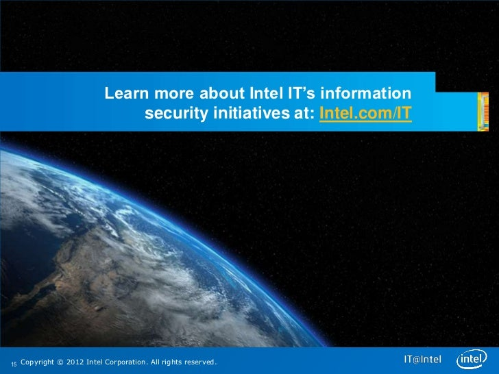 Learn more about Intel IT's information                               security initiatives at: Intel.com/IT15 Copyright © ...