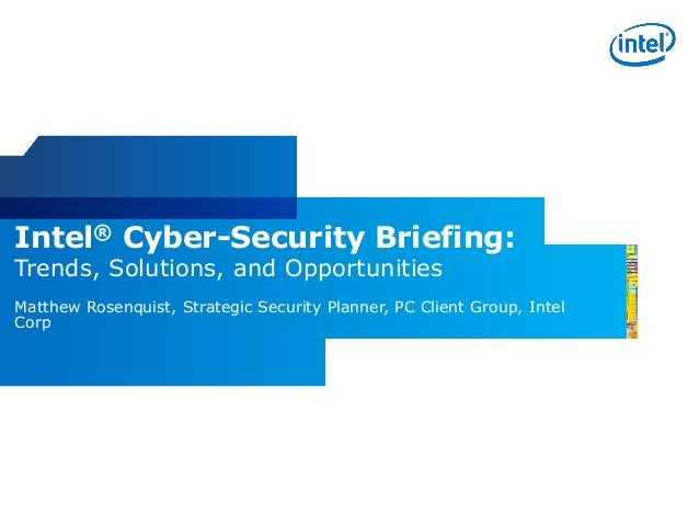 Intel® Cyber-Security Briefing: Trends, Solutions, and Opportunities Matthew Rosenquist, Strategic Security Planner, PC Cl...
