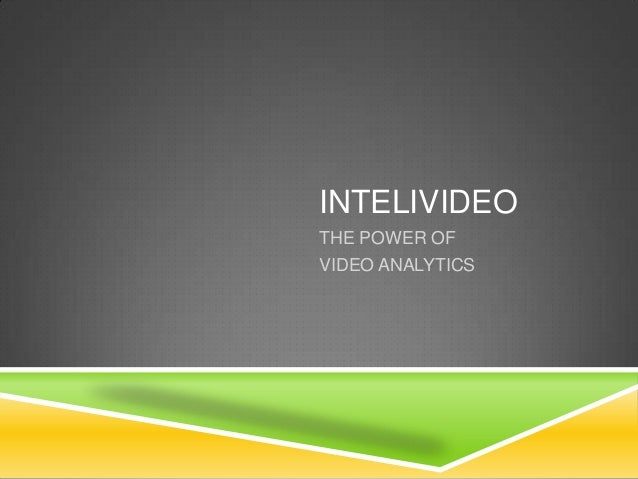 INTELIVIDEO THE POWER OF VIDEO ANALYTICS