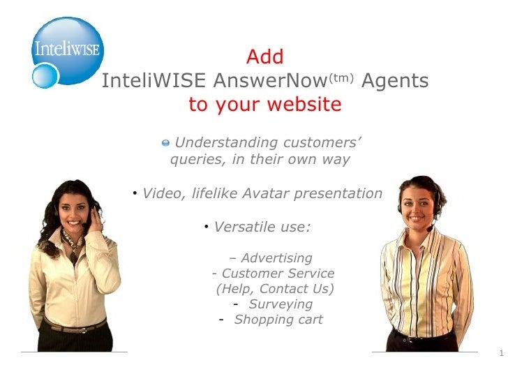 <ul><li>Understanding customers' queries, in their own way </li></ul><ul><li>Video, lifelike Avatar presentation  </li></u...