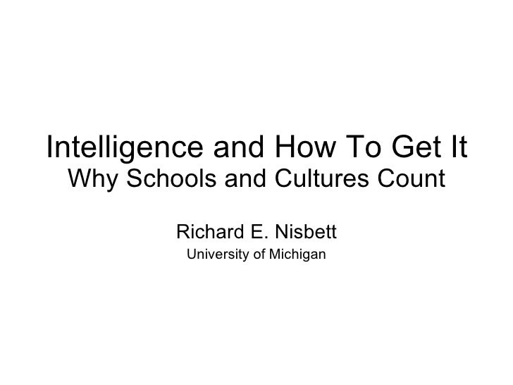 Intelligence and How To Get It Why Schools and Cultures Count Richard E. Nisbett University of Michigan