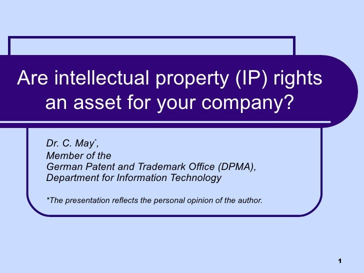 Are intellectual property (IP) rights an asset for your company? Dr. C. May * ,  Member of the  German Patent and Trademar...
