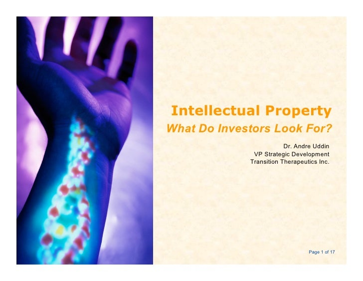 Intellectual Property What Do Investors Look For?                          Dr. Andre Uddin               VP Strategic Deve...