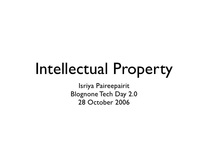 Intellectual Property         Isriya Paireepairit      Blognone Tech Day 2.0        28 October 2006
