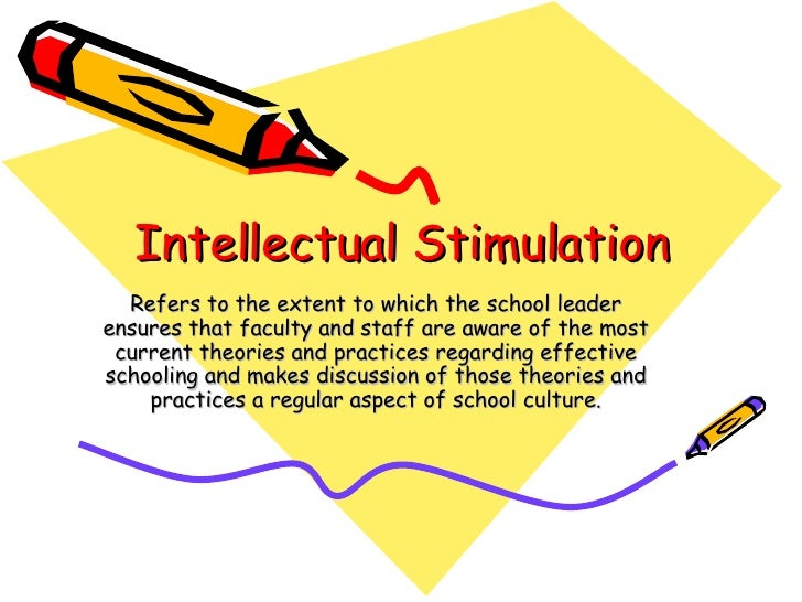 Intellectual Stimulation Refers to the extent to which the school leader ensures that faculty and staff are aware of the m...