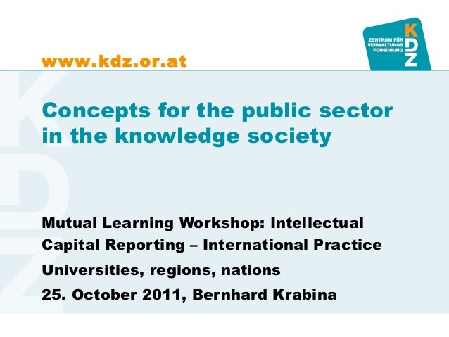 www.kdz.or.atConcepts for the public sectorin the knowledge societyMutual Learning Workshop: IntellectualCapital Reporting...