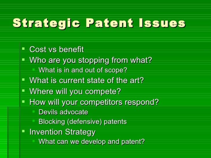 Strategic Patent Issues <ul><li>Cost vs benefit </li></ul><ul><li>Who are you stopping from what? </li></ul><ul><ul><li>Wh...