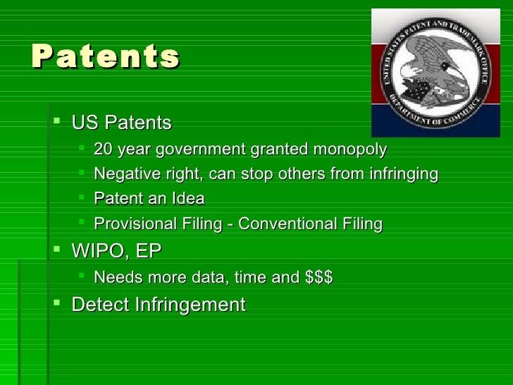 Patents <ul><li>US Patents </li></ul><ul><ul><li>20 year government granted monopoly </li></ul></ul><ul><ul><li>Negative r...