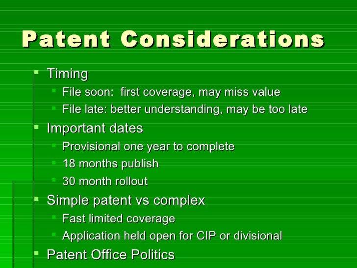 Patent Considerations <ul><li>Timing </li></ul><ul><ul><li>File soon:  first coverage, may miss value </li></ul></ul><ul><...