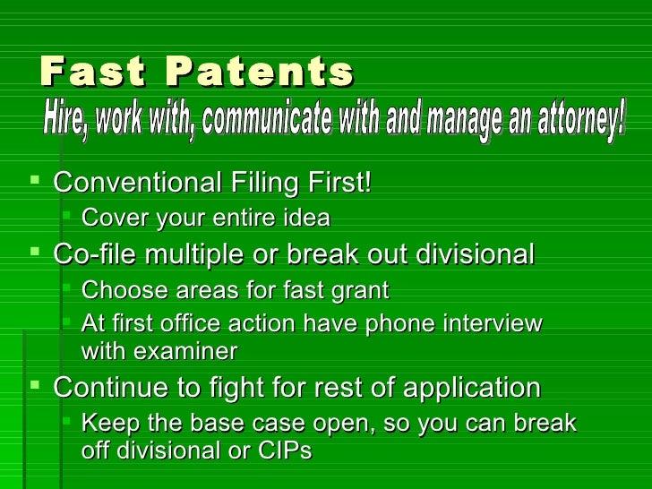 Fast Patents <ul><li>Conventional Filing First! </li></ul><ul><ul><li>Cover your entire idea </li></ul></ul><ul><li>Co-fil...