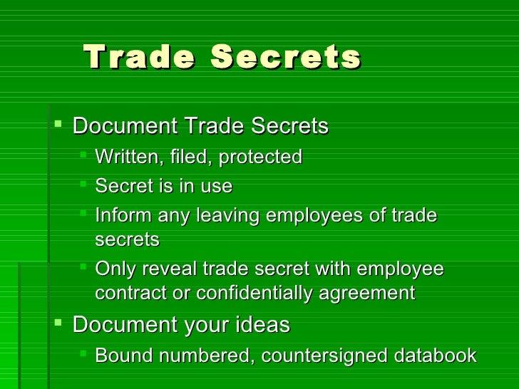 Trade Secrets <ul><li>Document Trade Secrets </li></ul><ul><ul><li>Written, filed, protected </li></ul></ul><ul><ul><li>Se...