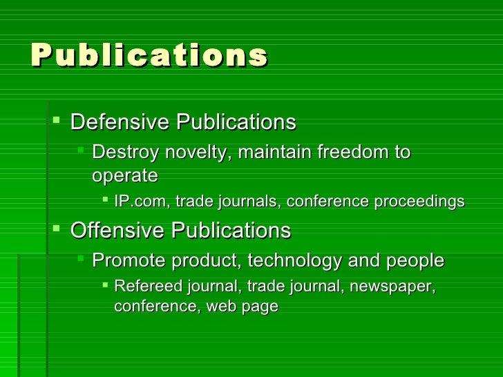 Publications <ul><li>Defensive Publications </li></ul><ul><ul><li>Destroy novelty, maintain freedom to  operate </li></ul>...