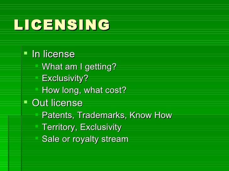 LICENSING <ul><li>In license </li></ul><ul><ul><li>What am I getting? </li></ul></ul><ul><ul><li>Exclusivity? </li></ul></...