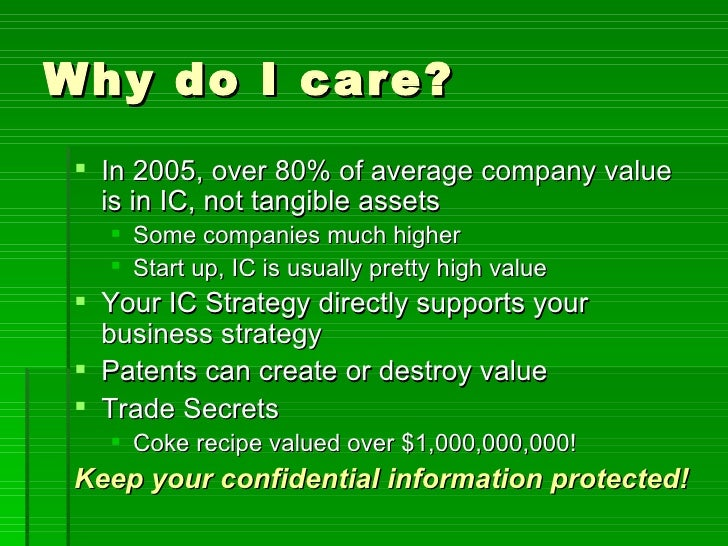 Why do I care? <ul><li>In 2005, over 80% of average company value is in IC, not tangible assets </li></ul><ul><ul><li>Some...