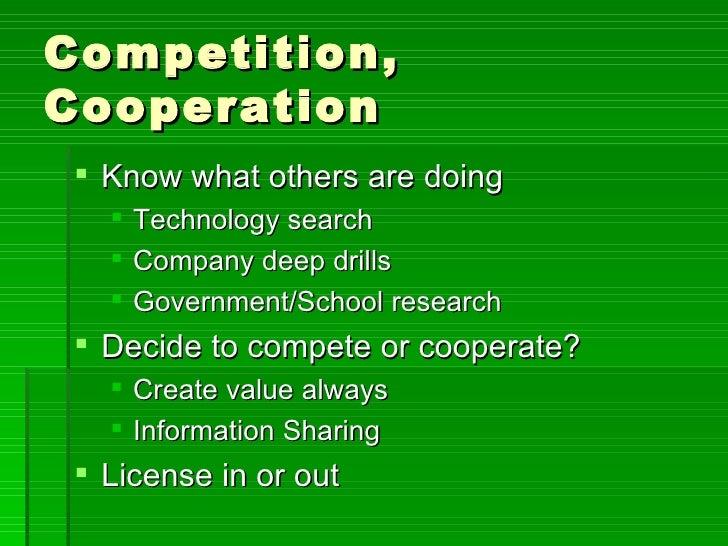 Competition, Cooperation <ul><li>Know what others are doing </li></ul><ul><ul><li>Technology search </li></ul></ul><ul><ul...