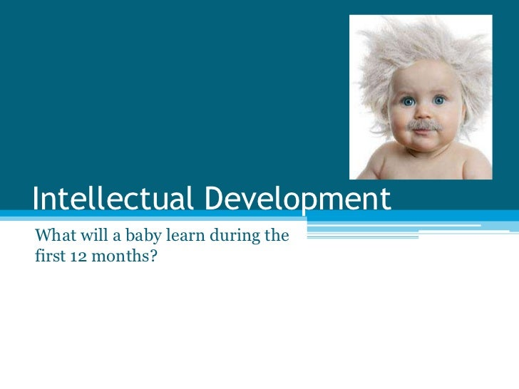 Intellectual DevelopmentWhat will a baby learn during thefirst 12 months?