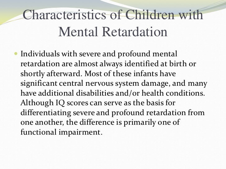 profound mental retardation Facts about intellectual disability intellectual disability, also known as mental retardation, is a term used when there are limits to a person's ability.