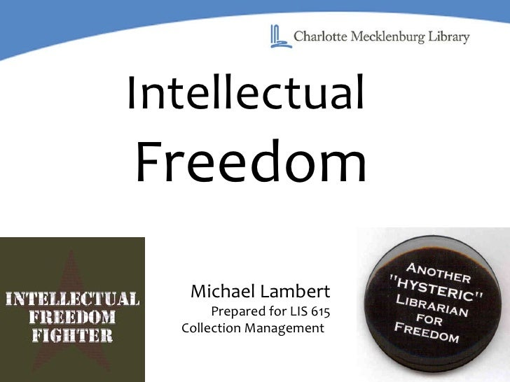 Intellectual   Freedom Michael Lambert Prepared for LIS 615 Collection Management