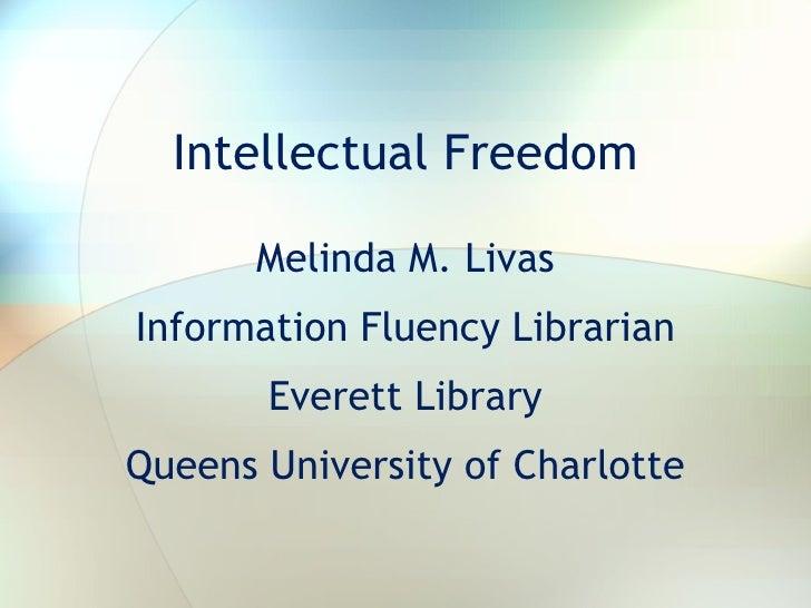 Intellectual Freedom Melinda M. Livas Information Fluency Librarian Everett Library Queens University of Charlotte