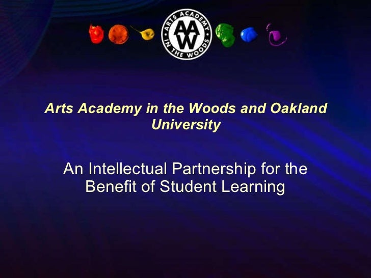 Arts Academy in the Woods and Oakland University An Intellectual Partnership for the Benefit of Student Learning