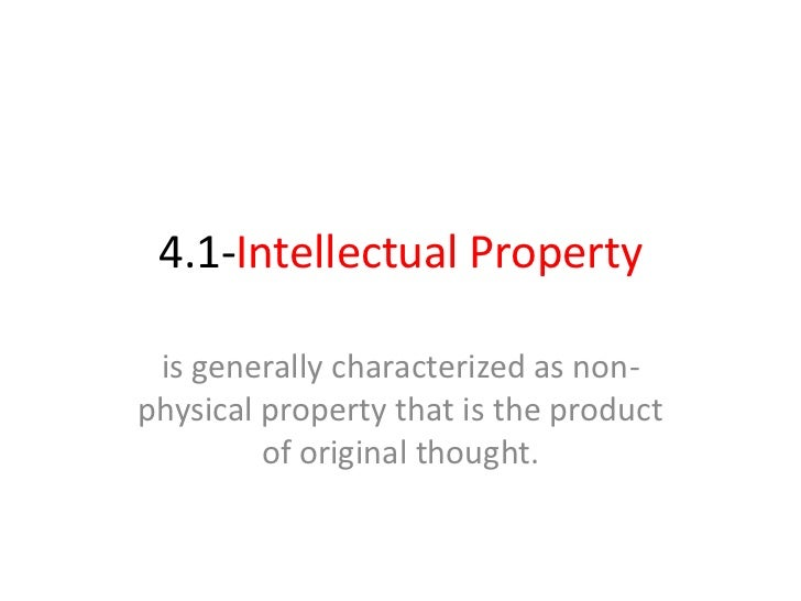 4.1-Intellectual Property<br />is generally characterized as non-physical property that is the product of original thought...