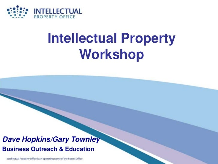 Intellectual Property                    WorkshopDave Hopkins/Gary TownleyBusiness Outreach & Education