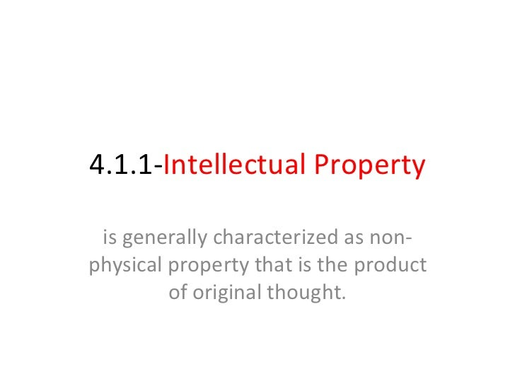 4.1.1- Intellectual Property is generally characterized as non-physical property that is the product of original thought.