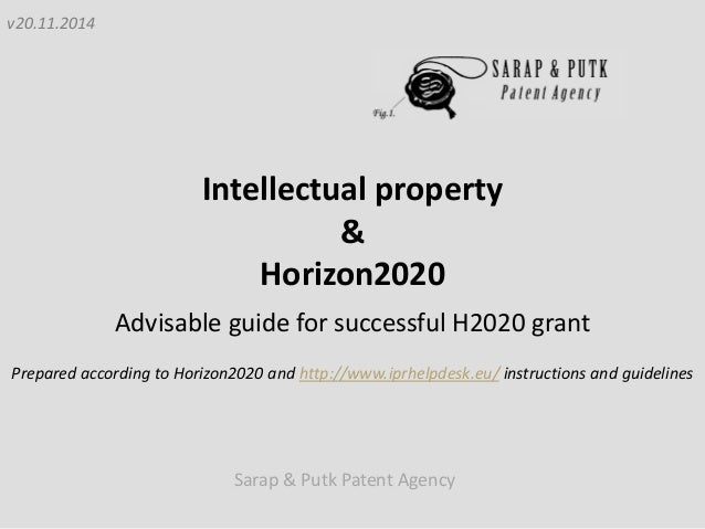 Sarap & Putk Patent Agency  Intellectual property  &  Horizon2020  Advisable guide for successful H2020 grant  Prepared ac...