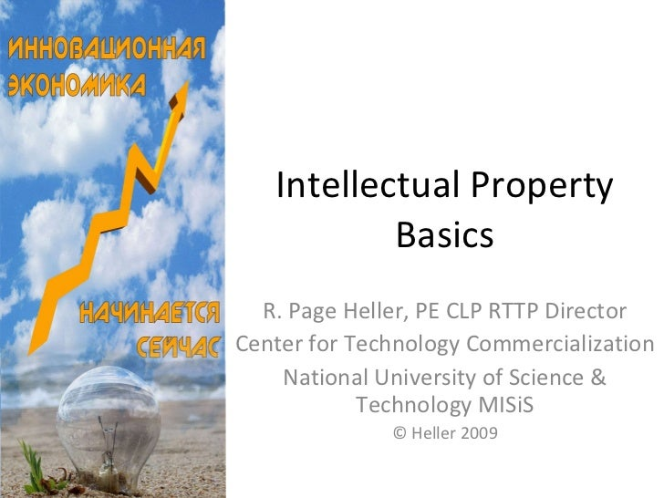 Intellectual Property Basics R. Page Heller, PE CLP RTTP Director Center for Technology Commercialization National Univers...