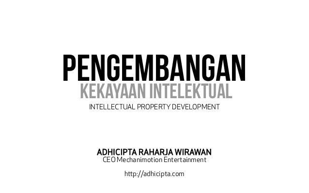 Pengembangan  Kekayaan intelektual  INTELLECTUAL PROPERTY DEVELOPMENT  ADHICIPTA RAHARJA WIRAWAN  CEO Mechanimotion Entert...