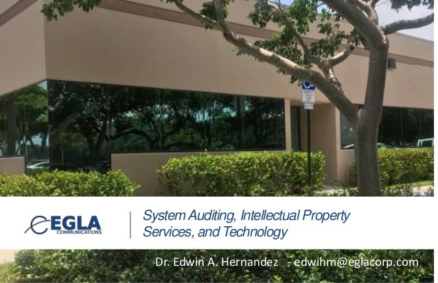 SystemAuditing, Intellectual Property Services, and Technology Dr. Edwin A. Hernandez - edwihm@eglacorp.com