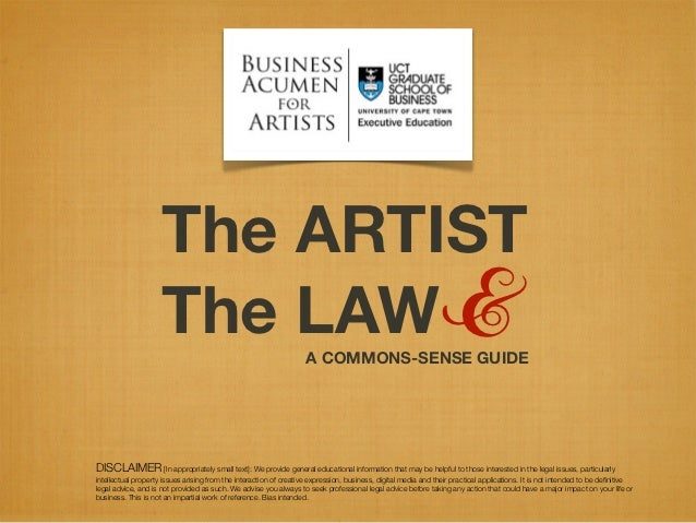 The ARTIST                     The LAW &                                      A COMMONS-SENSE GUIDEDISCLAIMER [In appropri...
