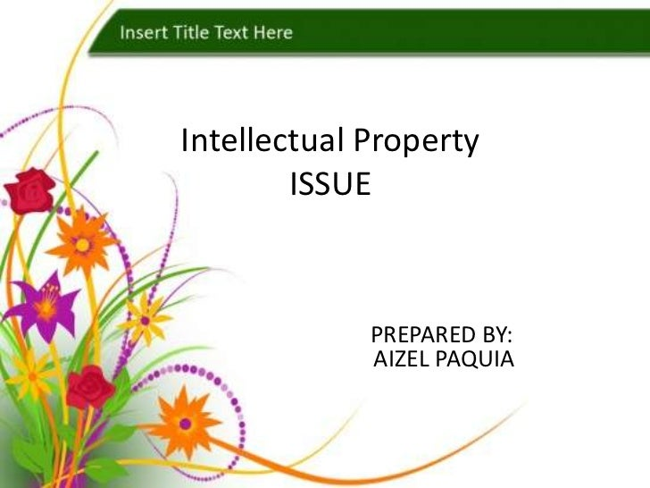 Intellectual Property        ISSUE             PREPARED BY:             AIZEL PAQUIA