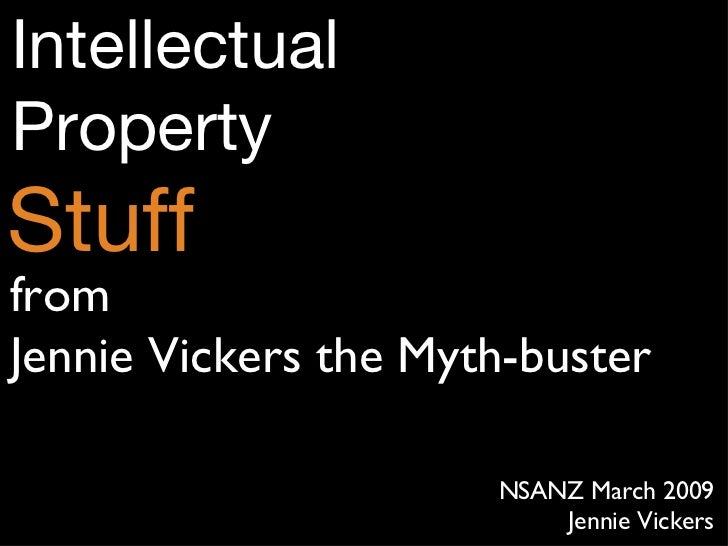 Intellectual Property Stuff NSANZ March 2009 Jennie Vickers from Jennie Vickers the Myth-buster