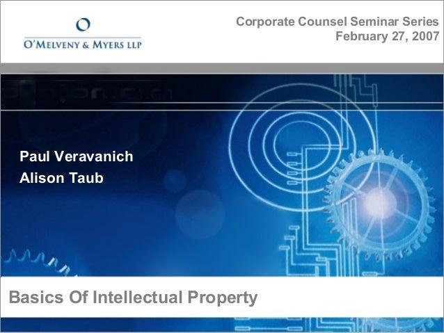 Basics Of Intellectual Property© 2007 O'Melveny & Myers LLPPaul VeravanichAlison TaubCorporate Counsel Seminar SeriesFebru...