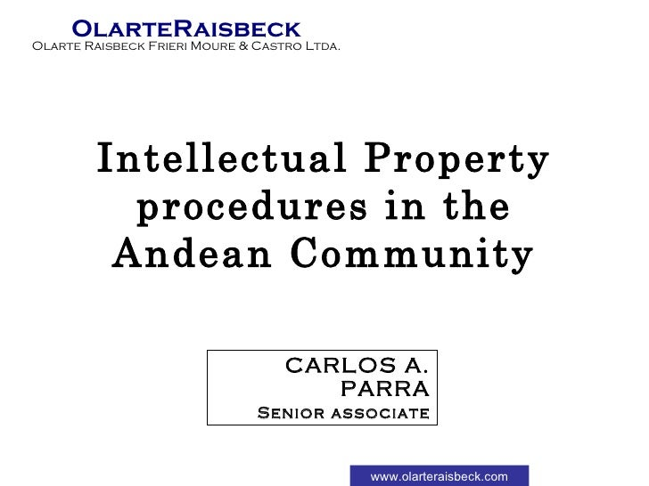 Intellectual Property procedures in the Andean Community CARLOS A. PARRA Senior associate