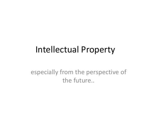 Intellectual Propertyespecially from the perspective of            the future..