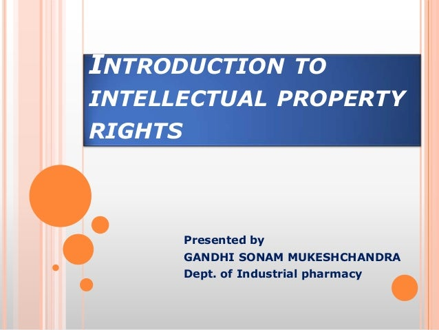 INTRODUCTION              TOINTELLECTUAL PROPERTYRIGHTS         Presented by         GANDHI SONAM MUKESHCHANDRA         De...