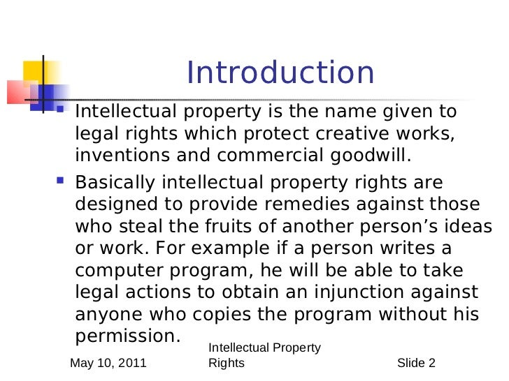 the legality of intellectual property rights Intellectual property rights noun creative product protection, creative thinking protection, protection of creativity, protection of writings associated concepts: patent trademarks.