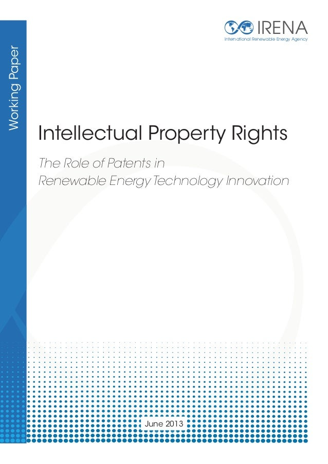 IRENA  Working Paper  International Renewable Energy Agency  Intellectual Property Rights The Role of Patents in Renewable...