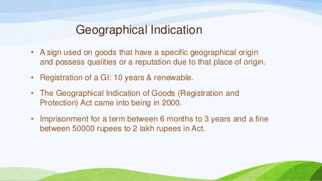 Geographical Indication • A sign used on goods that have a specific geographical origin and possess qualities or a reputat...